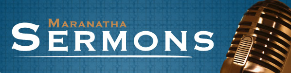 Listen to the latest sermons from Maranatha